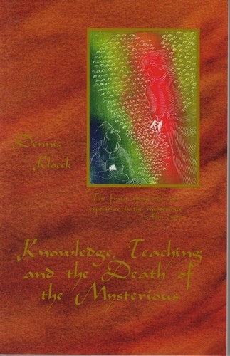 Knowledge, Teaching and the Death of the Mysterious, by Dennis Klocek