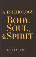 A Psychology of Body, Soul & Spirit, by Rudolf Steiner