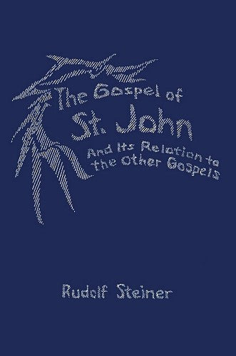 The Gospel of St. John and Its Relation to the Other Gospels, by Rudolf Steiner