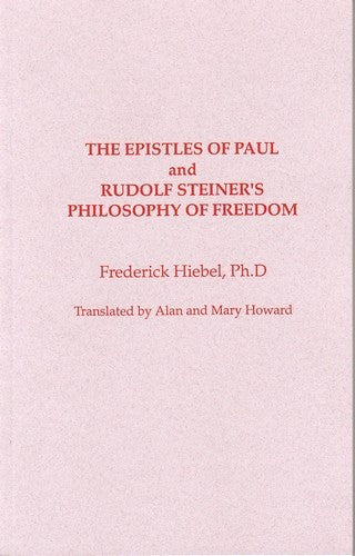 The Epistles of St. Paul and Rudolf Steiner's Philosophy of Freedom, by Friedrich Hiebel