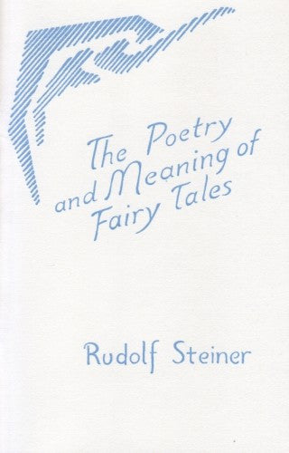 The Poetry and Meaning of Fairy Tales, by Rudolf Steiner
