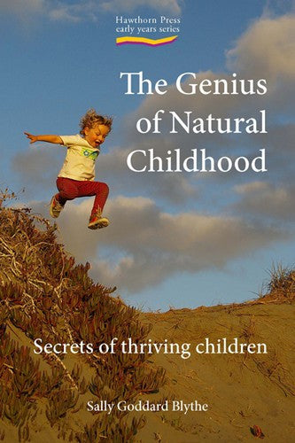 The Genius of Natural Childhood by Sally Goddard Blythe