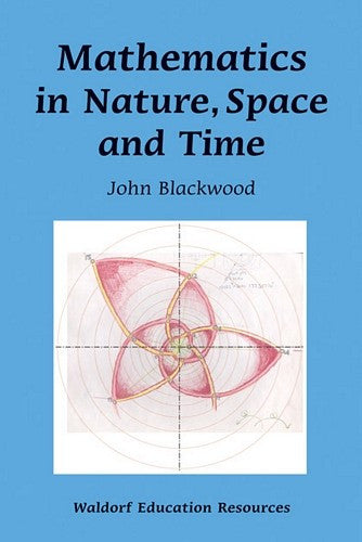 Mathematics in Nature, Space, and Time, by John Blackwood