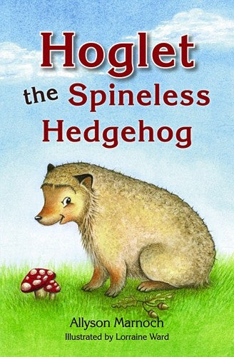 Hoglet the Spineless Hedgehog, by Allyson Marnoch