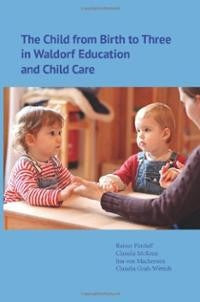 The Child from Birth to Three in Waldorf Education and Child Care, by Rainer Patzlaff, Claudia McKeen, Ina von Mackensen, Claudia Grah-Wittich