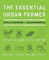 The Essential Urban Farmer, by Novella Carpenter and Willow Rosenthal