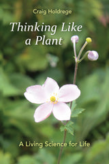 Thinking Like a Plant, by Craig Holdrege