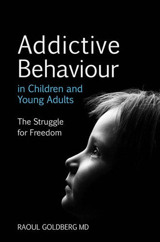 Addictive Behaviour in Children and Young Adults, by Raoul Goldberg, M.D.