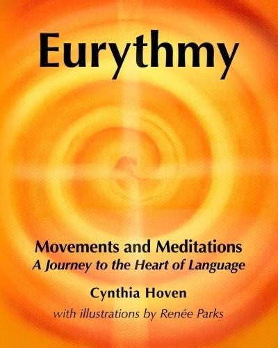 Eurythmy Movements and Meditations: a Journey to the Heart of Language, by Cynthia Hoven