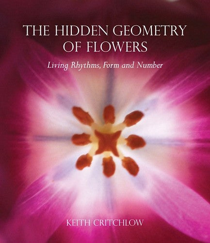 Hidden Geometry of Flowers, by Keith Critchlow