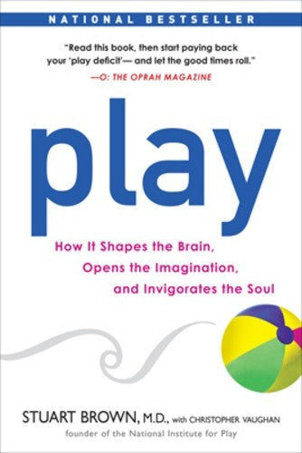 Play, by Stuart Brown, M.D. and Christopher Vaughan