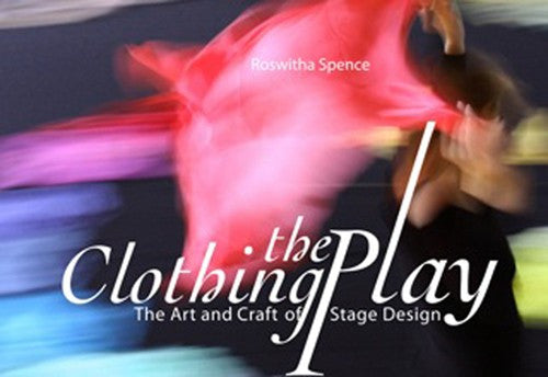 Clothing the Play, by Roswitha Spence