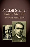 Rudolf Steiner Enters My Life, by Friedrich Rittelmeyer