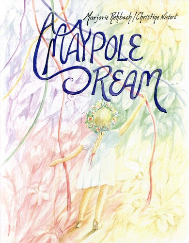 Maypole Dream, by Marjorie Rehbach