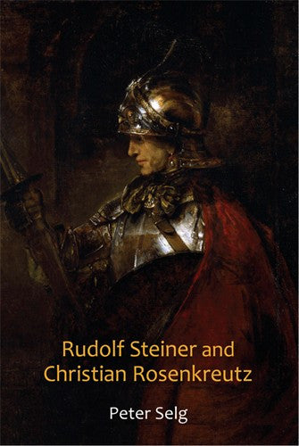 Rudolf Steiner and Christian Rosenkreutz, by Peter Selg,