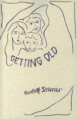 Getting Old, by Rudolf Steiner
