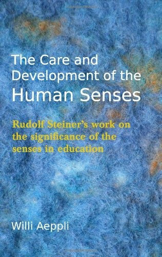 The Care and Development of the Human Senses, by Willi Aeppli