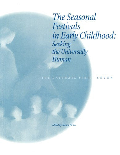 The Gateway Series: The Seasonal Festivals in Early Childhood - Vol 7