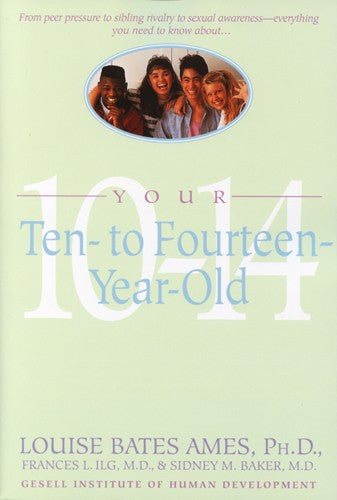 Your Ten to Fourteen Year Old, by Louise Bates, Frances Ilg and Sidney Baker
