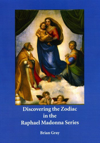 Discovering the Zodiac in the Raphael Madonna Series, by Brian Gray