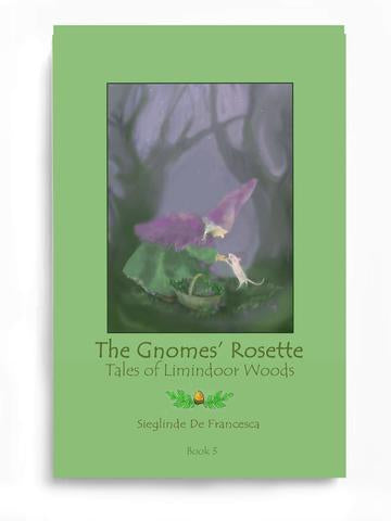The Gnomes' Rosette Tales of Limindoor Woods by Sieglinde De Francesca