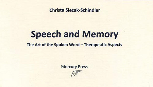 Speech and Memory, The Art of the Spoken Word-- Therapeutic Aspects, by Christa Slezak--Schindler