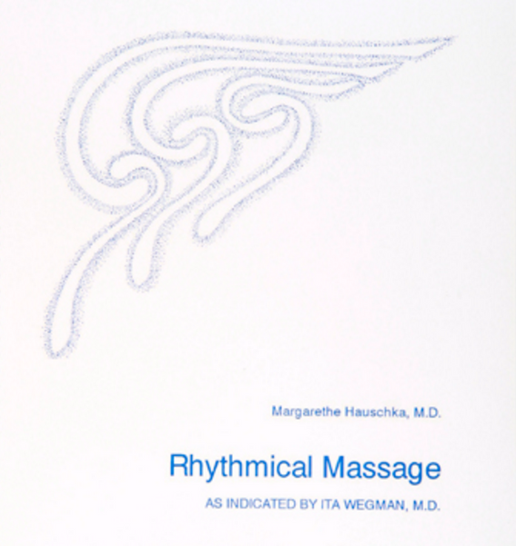 Rhythmical Massage, As Indicated by Ita Wegman, by Margarethe Hauschka M.D.