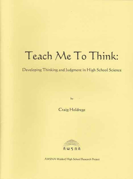 Teach Me to Think - Developing Thinking and Judgement in High School Science by Craig Holdrege