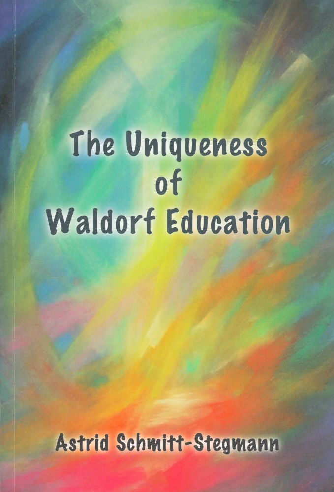 The Uniqueness of Waldorf Education, by Astrid Schmitt-Stegmann