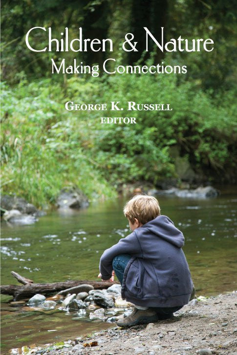 Children & Nature: Making Connections, by George K. Russel