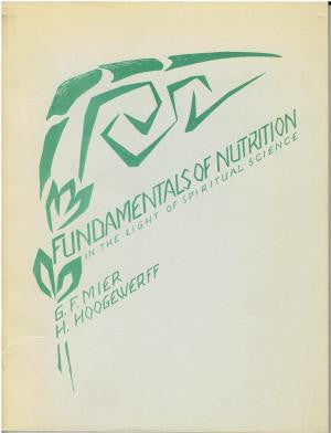 Fundamentals of Nutrition in the Light of Spiritual Science by G.F. Mier & H. Hoogewerff