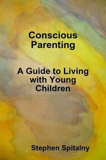Conscious Parenting, By Stephen Spitalny