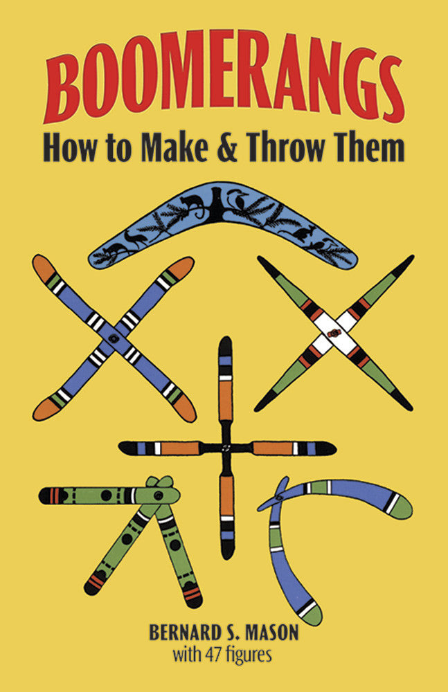 Boomerangs, How to Make & Throw Them by Bernard S. Mason