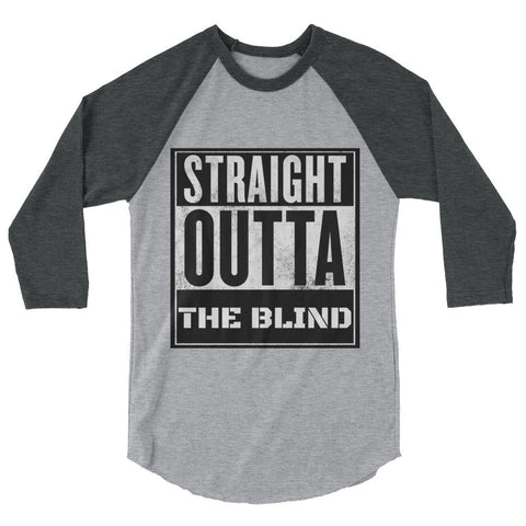 Straight Outta The Blind 3/4 sleeve raglan shirt