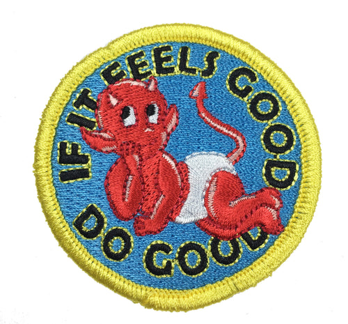 If It Feels Good Do Good Patch - Do Good