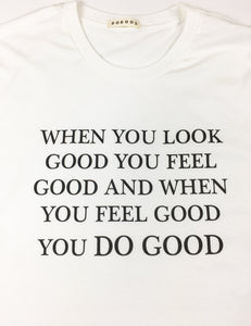 When You Look Good T-Shirt - White - Do Good