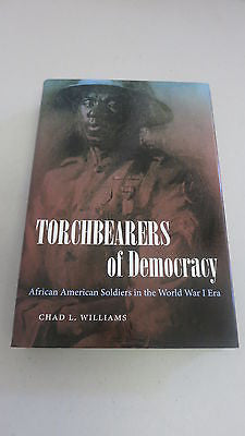 Torchbearers of Democracy by Chad L Williams, 1st Ed, HC DJ, Black Americans WWI