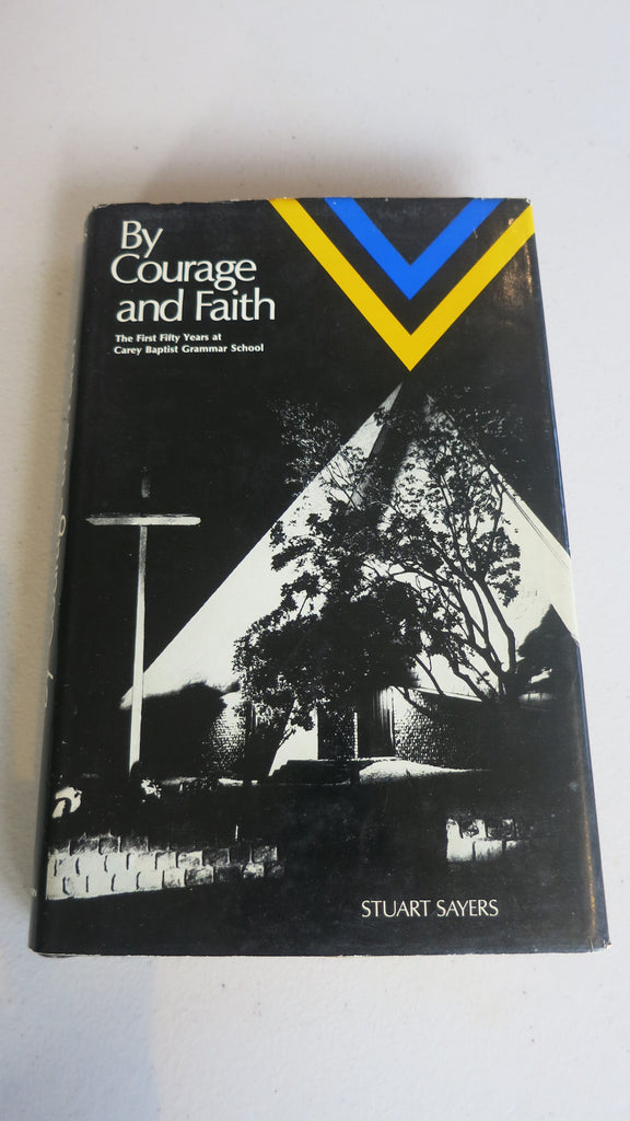By Courage and Faith by Stuart Sayers, 1st Ed, Carey Baptist School, Melbourne