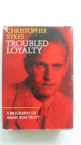 Troubled Loyalty by Christopher Sykes, 1st Ed, HC DJ, Adam von Trott, Hitler Nazi Germany