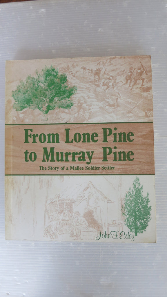 From Lone Pine to Murray Pine by John F Edey, SIGNED, Mallee Soldier, Gallipoli