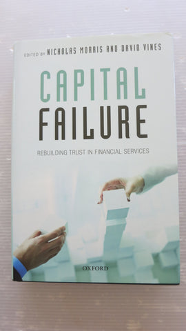 Capital Failure: Rebuilding Trust in Financial Services, SIGNED, Ed. by Nicholas Morris, David Vines
