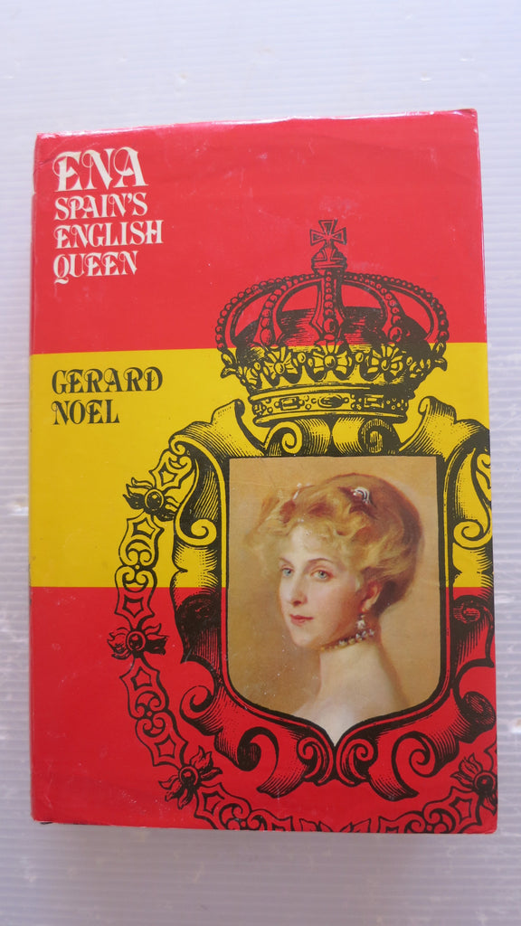 Ena: Spain's English Queen by Gerard Noel, 1st Ed, HC DJ, Royal Family, Victoria Eugenia, Spanish