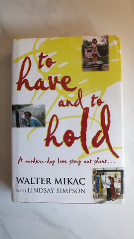 To Have and To Hold by Walter Mikac, 1st Ed, HC DJ, Port Arthur Tragedy Shooting
