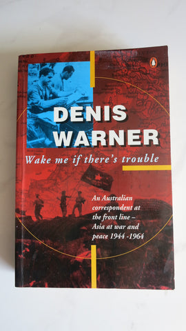 Wake Me If There's Trouble by Denis Warner, Vietnam War, WWII, Korea, Hiroshima