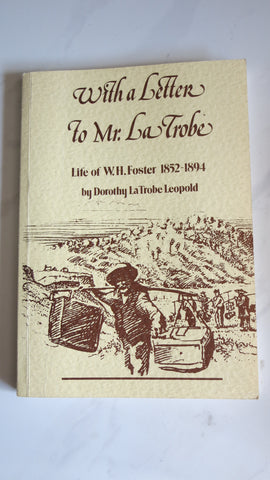 With a Letter to Mr LaTrobe by Dorothy La Trobe Leopold, Life of W H Foster, WH, Ballarat Goldfields