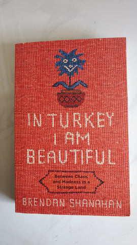 In Turkey I Am Beautiful by Brendan Shanahan, 1st Ed, Istanbul