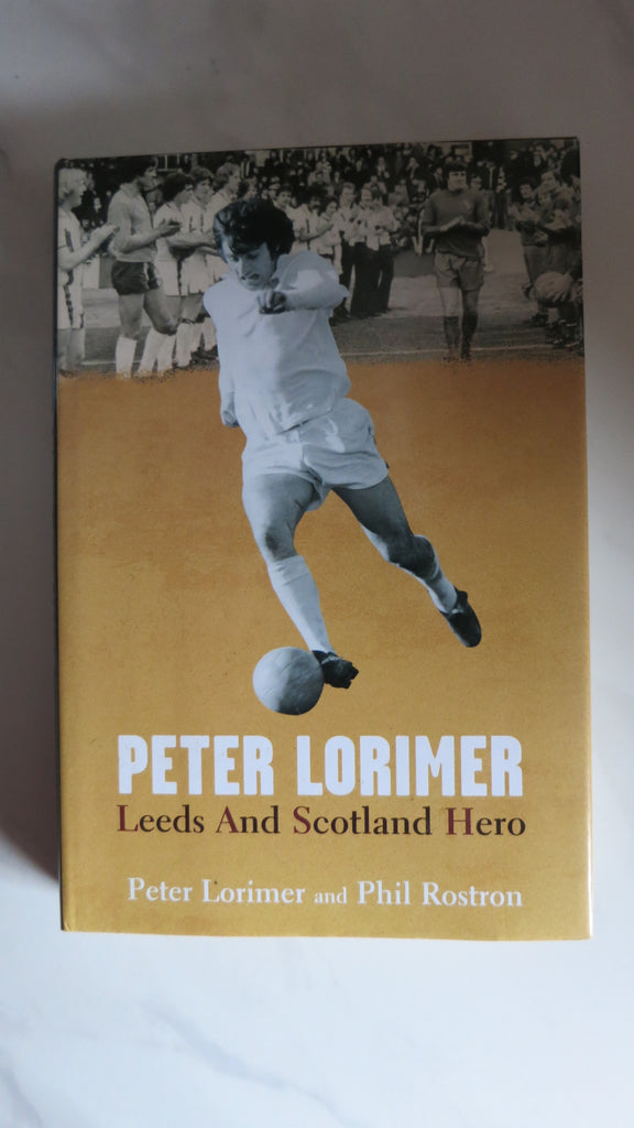 Peter Lorimer: Leeds and Scotland Hero, 1st Ed, Phil Rostron, EPL, Soccer United