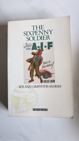 The Sixpenny Soldier by Roland Griffiths-Marsh, 2/8 Infantry Battalion AIF, Army