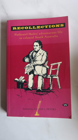 Recollections: Nathaniel Hailes in Colonial South Australia, Ed. by Allan Peters
