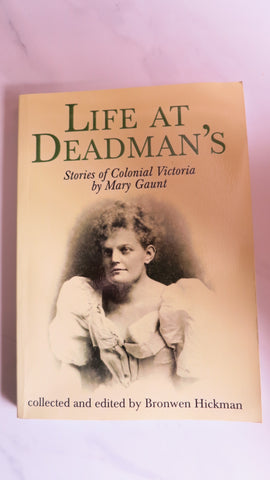 Life at Deadman's: Stories of Colonial Victoria by Mary Gaunt, Ed. by Bronwen Hickman